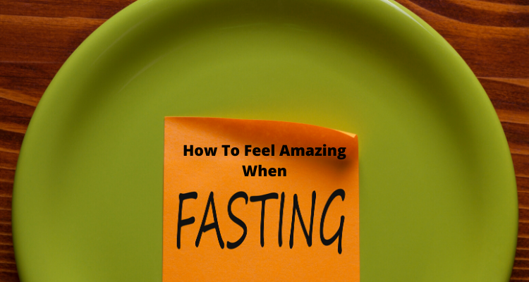 How to Feel AMAZING When Fasting!!
