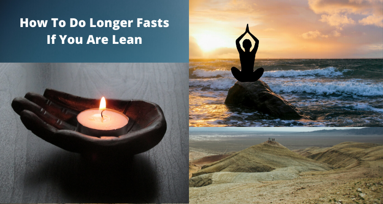 How To Do Longer Fasts If You Are Lean