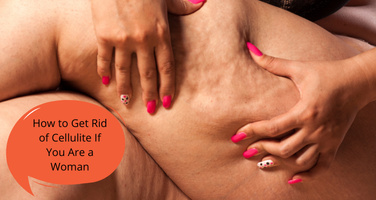 How To Get Rid Of Cellulite If You Are A Woman