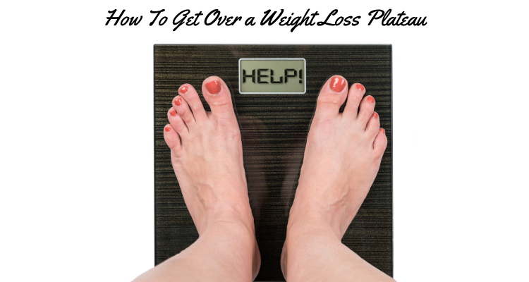 How To Get Over A Weight Loss Plateau