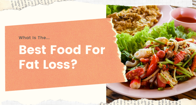 What Is The Best Food For Fat Loss?