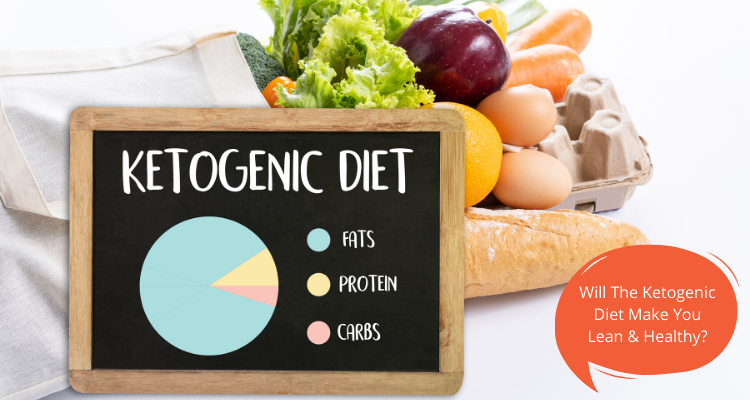 Will The Ketogenic Diet Make You Lean & Healthy?