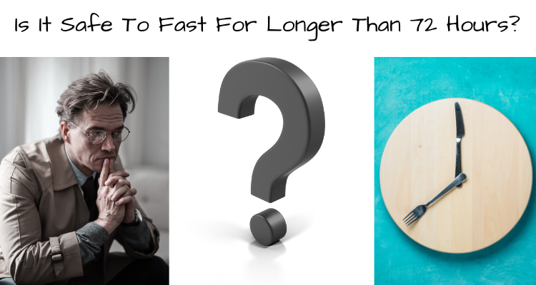Is It Safe To Fast For Longer Than 72 Hours?