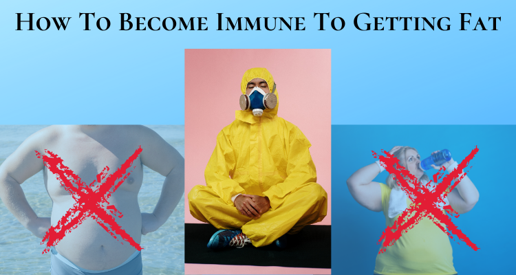How To Become Immune To Getting Fat