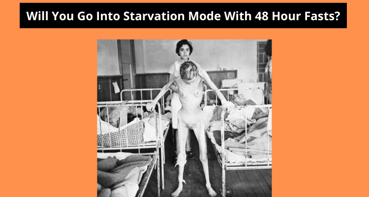 Will You Go Into Starvation Mode With 48 Hour Fasts?