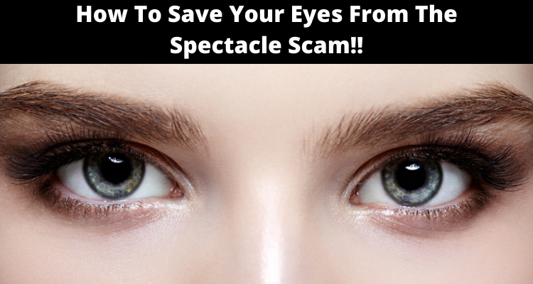 How To Save Your Eyes From The Spectacle Scam!!