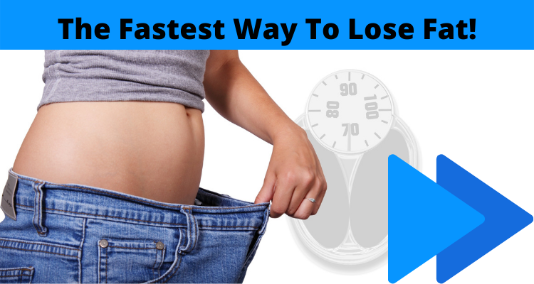 What Is The Fastest Way To Lose Fat?
