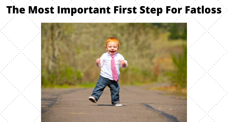 The Most Important First Step For Fat Loss