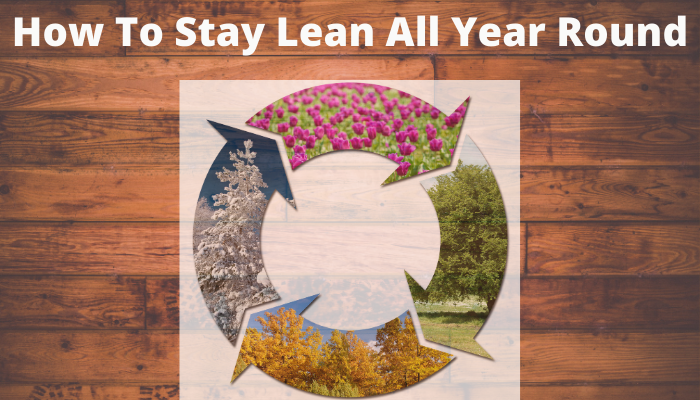How To Stay Lean All Year Round