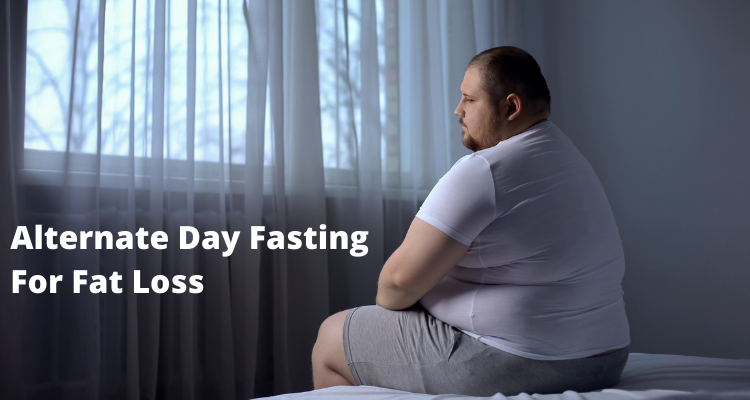 Alternate Day Fasting For Fat Loss