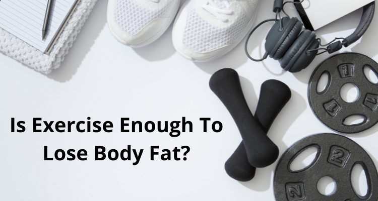 Is Exercise Enough to Lose Bodyfat?