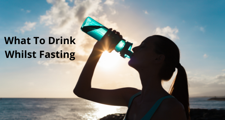 What To Drink Whilst Fasting