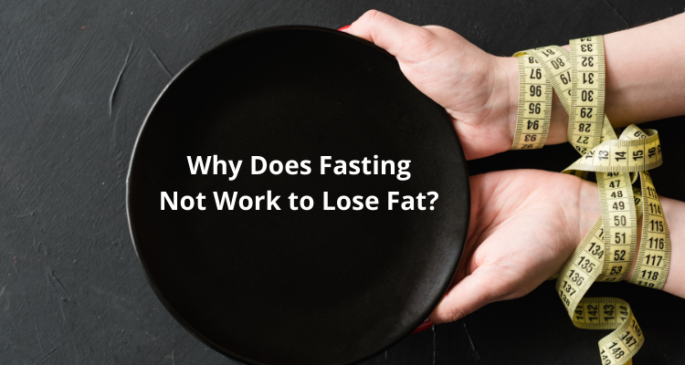Why Does Fasting Not Work to Lose Fat?