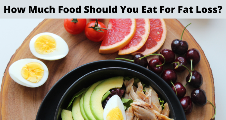 How Much Should You Eat For Fat Loss?