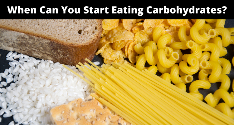 When Can You Start Eating Carbohydrates?
