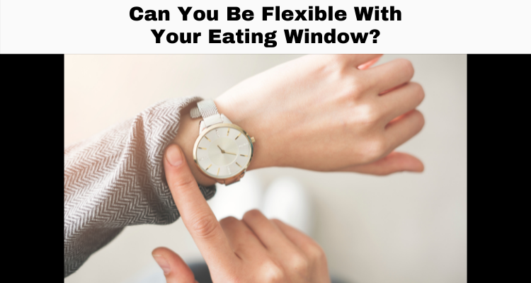 Can You Be Flexible With Your Eating Window?