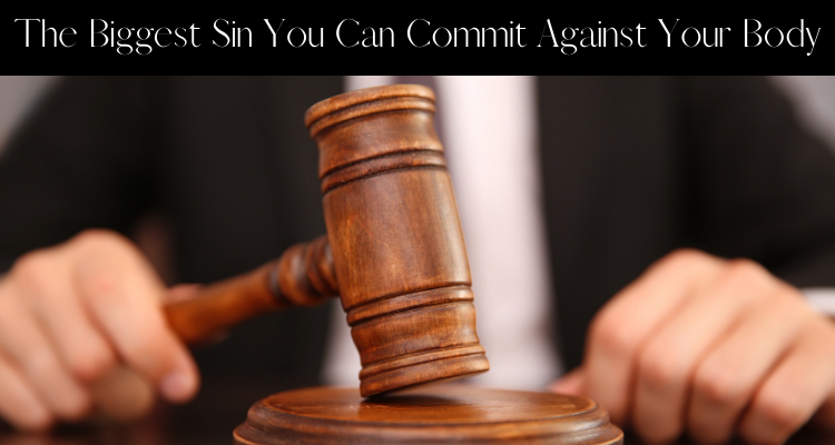 The Biggest Sin You Can Commit Against Your Body