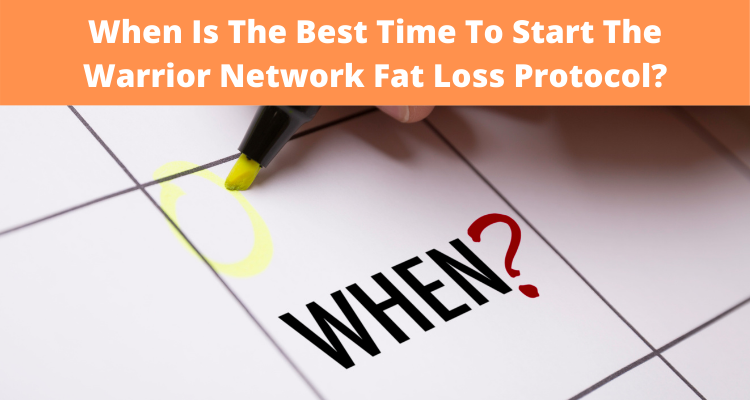 When Is The Best Time To Start The Warrior Network Fat Loss Protocol